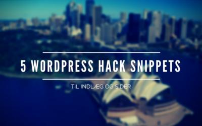 5 WordPress Hack Snippets til Indlæg og sider
